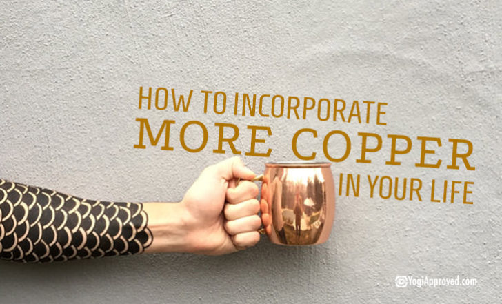 Here's How to Incorporate Copper Into Your Life for Optimal Wellness