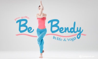 you gotta be bendy in life and yoga