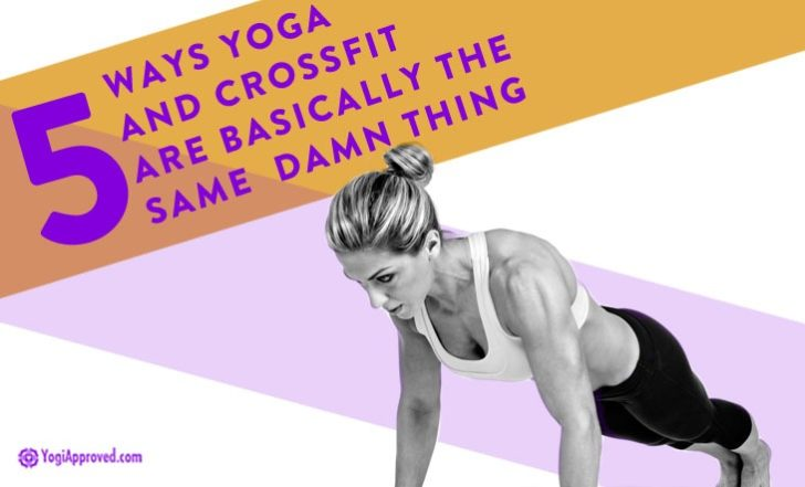 5 Ways Yoga and CrossFit are Basically the Same Damn Thing