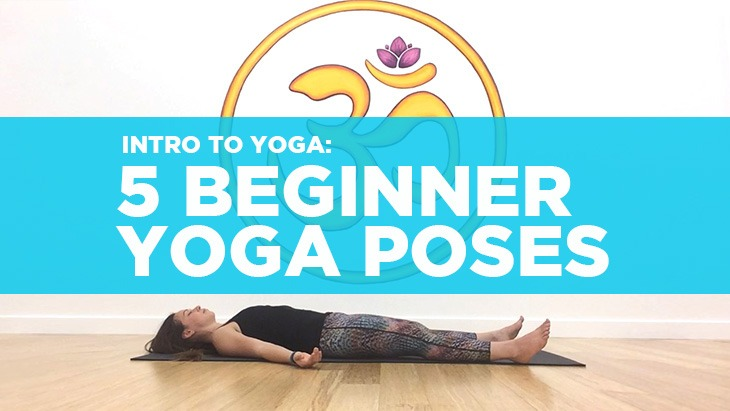 Start Practicing Yoga: 5 Beginner Yoga Poses You Can Do At Home (Video Tutorial)