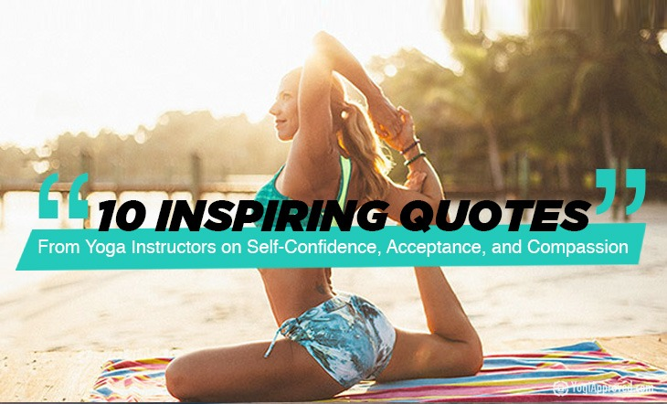 10 Inspirational Quotes from Yoga Instructors on Self-Confidence, Acceptance, and Compassion