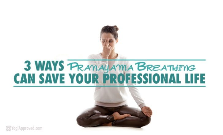 3 Ways Pranayama Breathing Can Save Your Professional Life