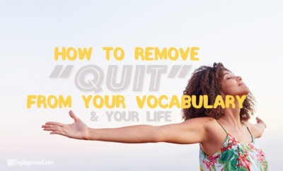 remove the word quit from your life