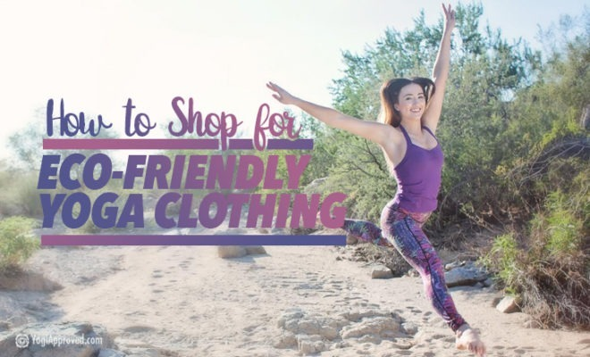 How To Shop For Eco Friendly Yoga Clothing