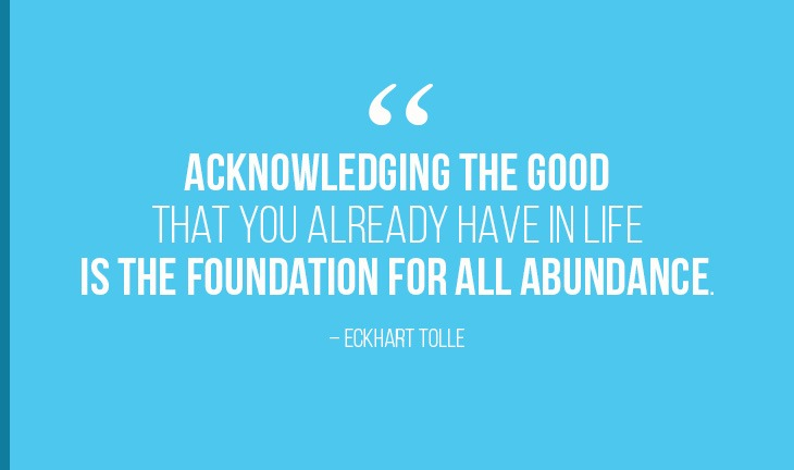 Acknowledging-the-good-that-you-already-have-in-life-is-the-foundation-for-all-abundance-Eckhart-Tolle