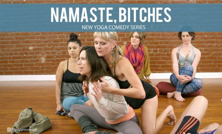 """""""Namaste, Bitches"""" – A New Yoga Comedy Series (Video)"""