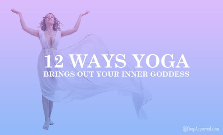 12 Ways Yoga Brings Out Your Inner Goddess