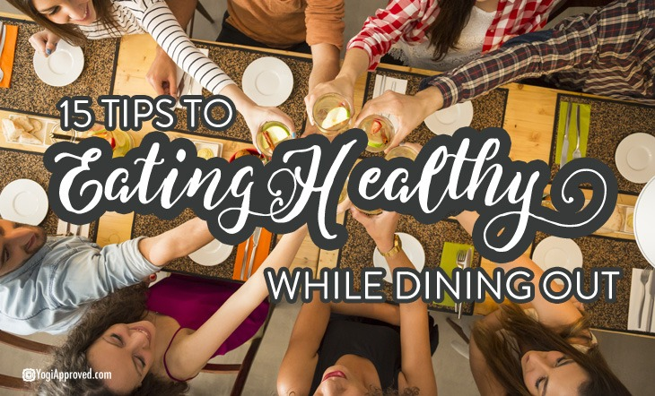 15 Tips to Eating Healthy While Dining Out