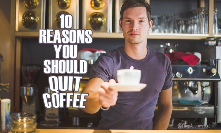 Why I Stopped Drinking Coffee and 10 Reasons You Should Too