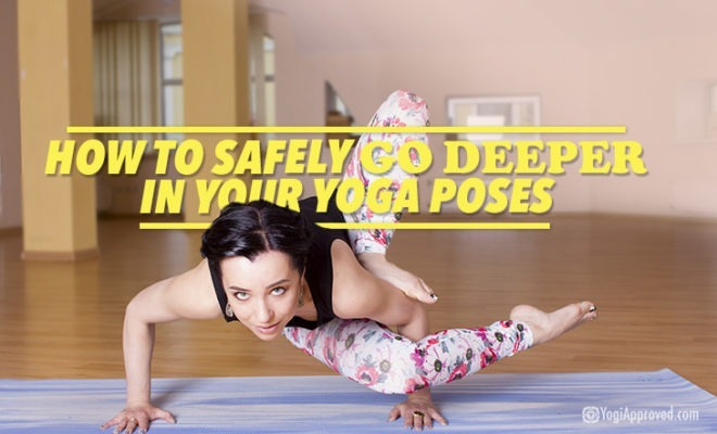 How To Go Deeper In Yoga Poses