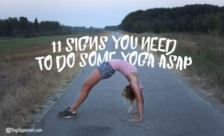 11 Signs You Need To Do Some Yoga ASAP