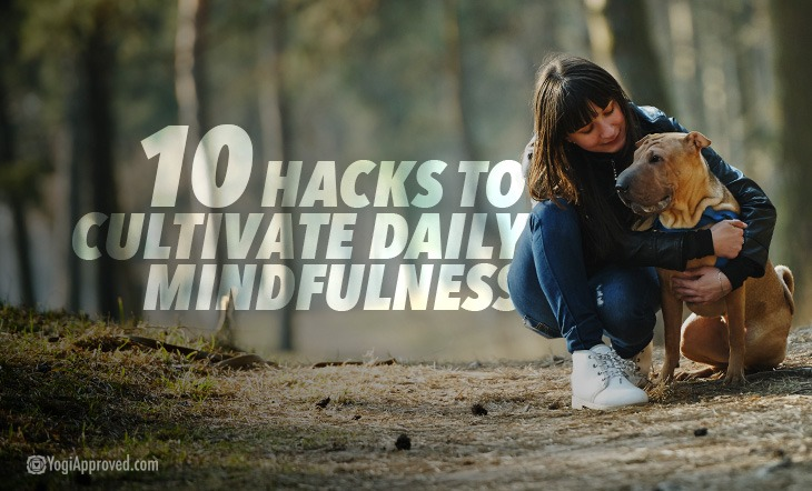 10 Hacks for Cultivating Daily Mindfulness