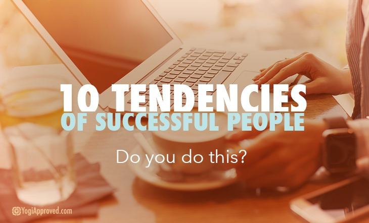 10 Tendencies of Successful People – Do You Do This?