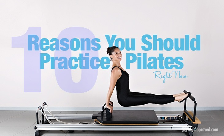 10 Reasons Why You Should Practice Pilates