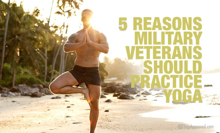 5 Reasons Military Veterans Should Practice Yoga