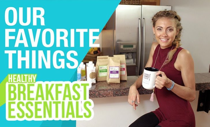 Our Favorite Things: Healthy Breakfast Essentials