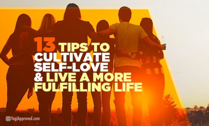 13 Tips to Cultivate Self-Love and Live a More Fulfilling Life
