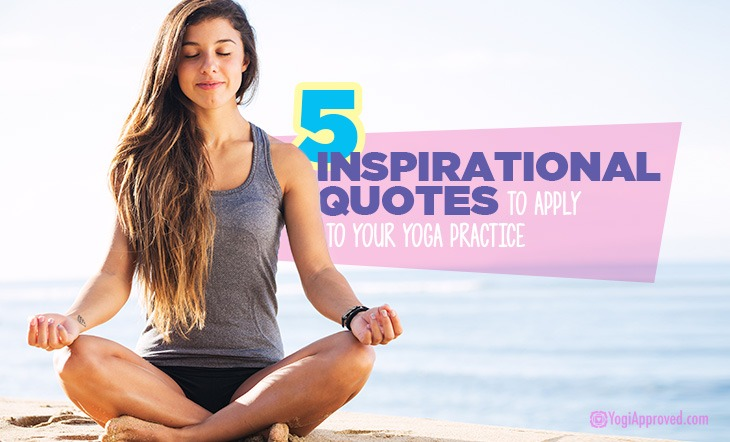 5 Inspirational Quotes to Apply to Your Yoga Practice