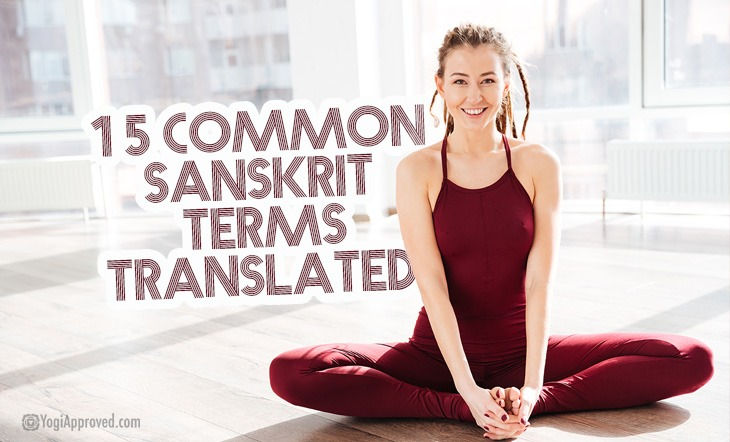 Quick Guide To Sanskrit 15 Common Yoga Terms Translated