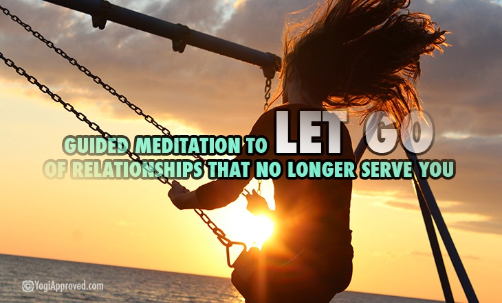 Guided Meditation to Let Go of Relationships That No Longer Serve You