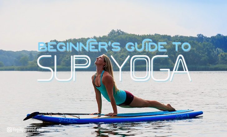 Stand Up Paddleboard Yoga (SUP Yoga) – Tips and Poses For Beginners