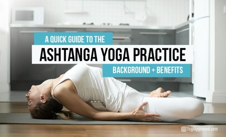 A Quick Guide to the Ashtanga Yoga Practice, Background + Benefits