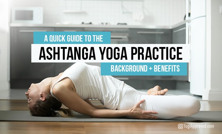 A Quick Guide To The Ashtanga Yoga Practice Background Benefits