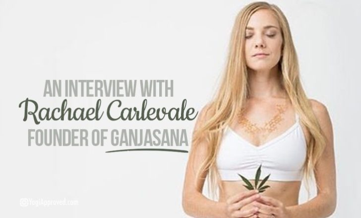 Yoga + Marijuana: An Interview With Ganjasana Founder, Rachael Carlevale