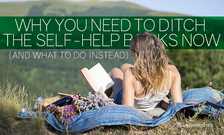 Why You Need to Ditch the Self-Help Books Now (and What to Do Instead)
