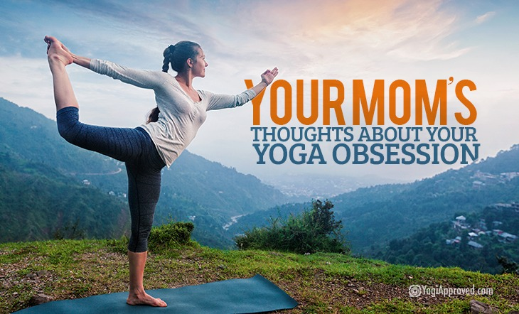 10 Funny Thoughts Your Mom Has About Your Yoga Obsession