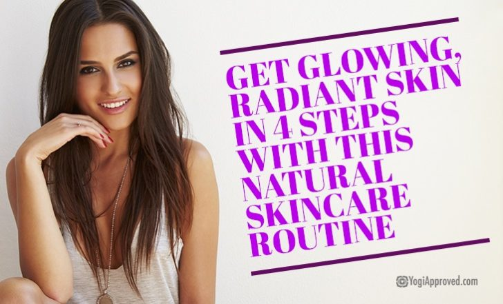 Get Glowing, Radiant Skin in 4 Steps with This Natural Skincare Routine