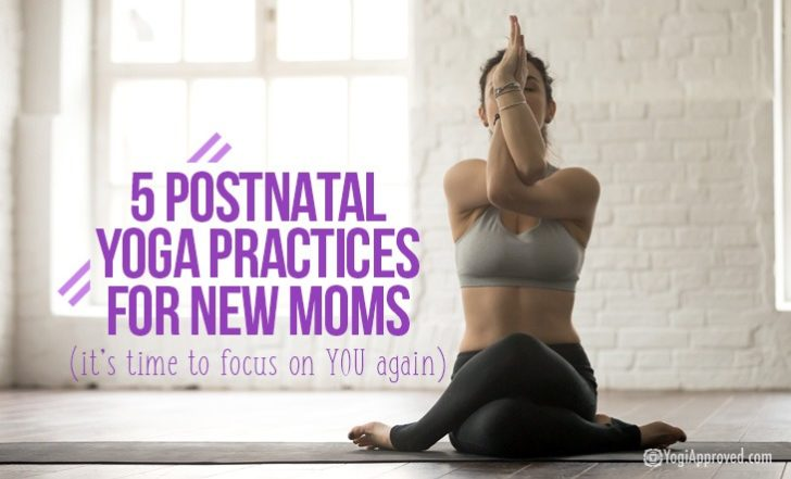 5 Postnatal Yoga Practices for New Moms (It's Time to Focus On YOU Again)