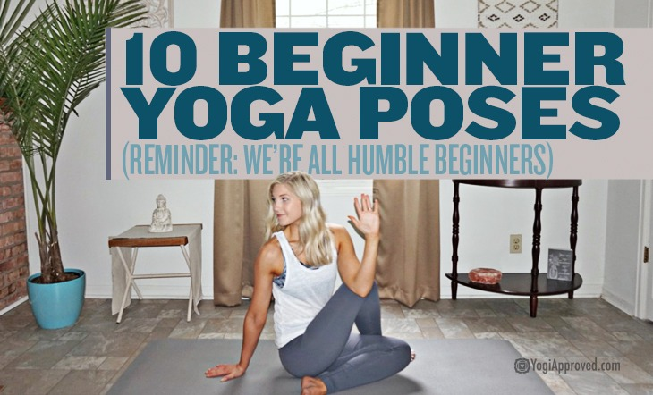 10 Beginner Yoga Poses How To Practice Each One Yogiapproved Com