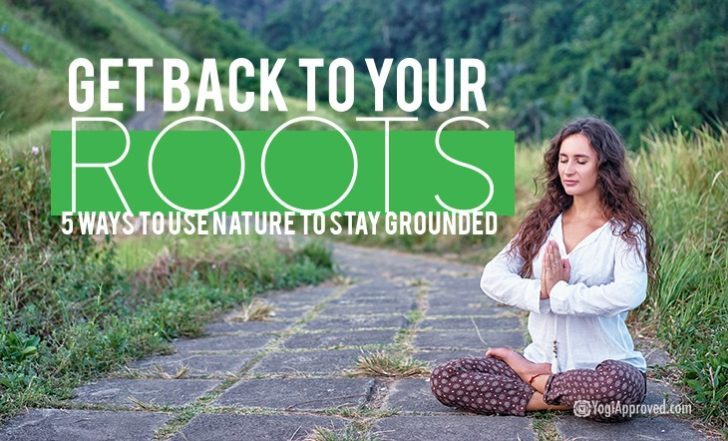 Get Back to Your Roots – 5 Ways to Use Nature to Stay Grounded