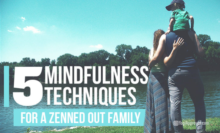 Want a Zenned Out Homelife? Try These 5 Mindfulness Techniques With Your Family