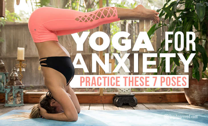 Yoga for Anxiety: Practice These 8 Poses to Reduce Your Anxiety in Minutes