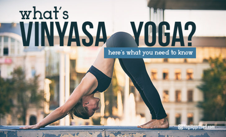 Just What is Vinyasa Yoga? Here's an Overview of Everything You Need to Know