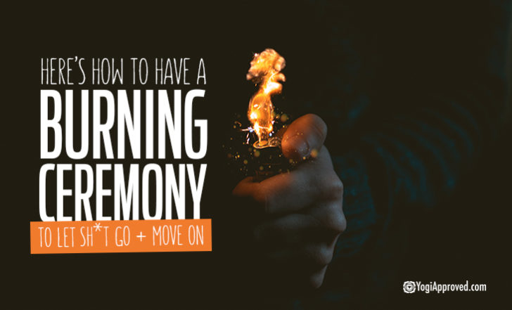 Let That Sh*t Go! Here's How to Perform a Burning Ceremony to Let Go and Move On