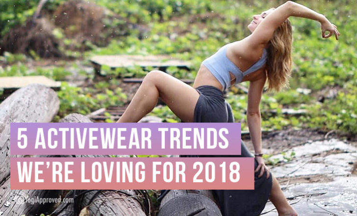 5 Fashion Trends In Yoga and Activewear We're Loving For 2018!