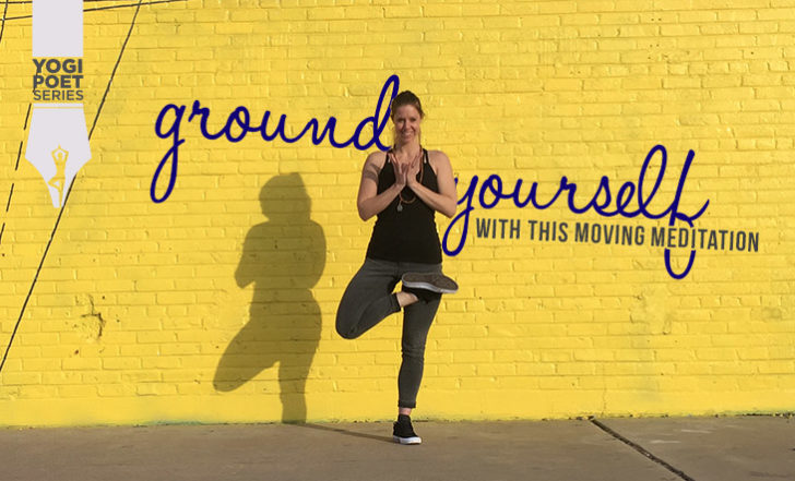 Poetry and Yoga: Ground Yourself During Life's Challenges With This Moving Meditation