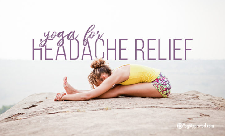 These 5 Yoga Poses Will Help Relieve Your Headaches Naturally